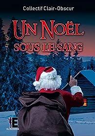 Un Noël sous le sang par Collectif Clair-Obscur