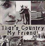 That's - C o u n t ry My - F r i e n d [Wonderful Countrymusic] -