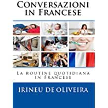 Conversazioni in Francese: La routine quotidiana in Francese (French Edition)