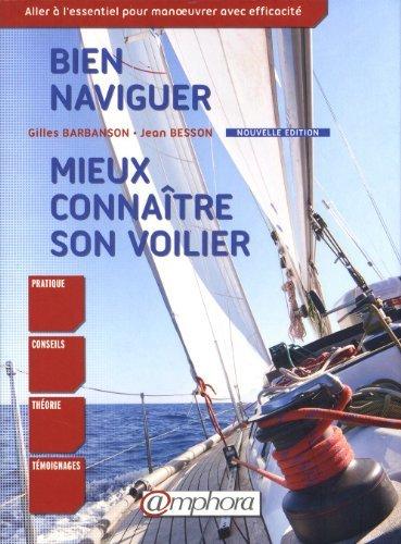 Bien naviguer, mieux connaître son voilier : Aller à l?essentiel pour manoeuvrer avec efficacité de Gilles Barbanson (13 janvier 2014) Broché