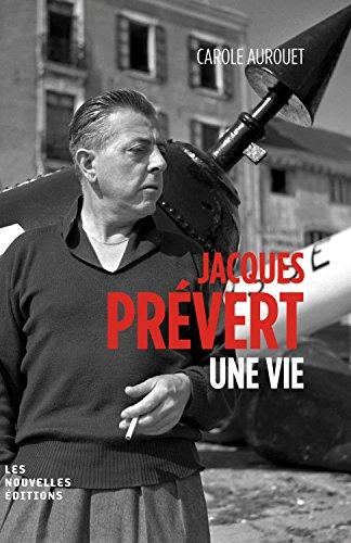 Jacques Prévert, une vie par Carole Aurouet