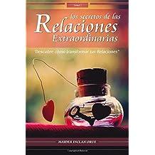 Los Secretos de las Relaciones Extraordinarias: Descubre cómo transformar tus relaciones: Volume 1