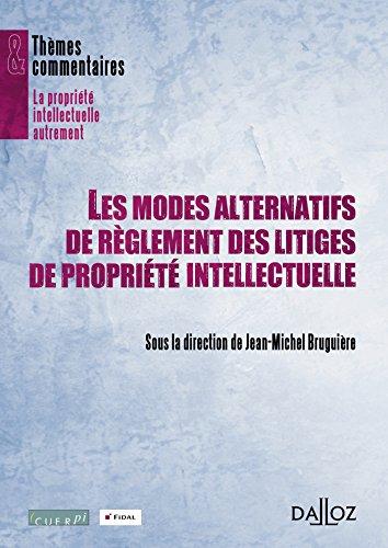 Les modes alternatifs de règlement des litiges de propriété intellectuelle - 1ère édition: Thèmes et commentaires par Jean-Michel Bruguière