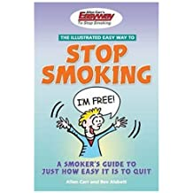 The Illustrated Easyway to Stop Smoking: A Smoker's Guide to Just How Easy it is to Quit by Allen Carr (2006-11-22)
