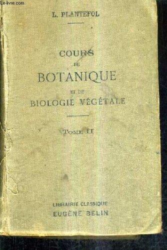 COURS DE BOTANIQUE ET DE BIOLOGIE VEGETALE - TOME 2 / 3E EDITION.