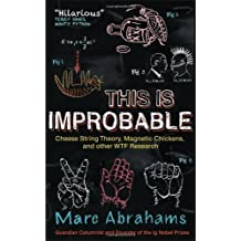 This Is Improbable: Cheese String Theory, Magnetic Chickens, and Other WTF Research by Marc Abrahams (2012-09-06)