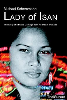 Lady of Isan. The Story of a Mixed Marriage from Northeast Thailand. by [Schemmann, Michael]