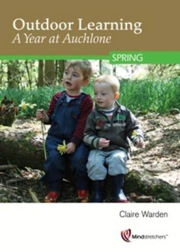 Outdoor Learning: A Year at Auchlone: Spring by Claire Warden (2013-03-27)