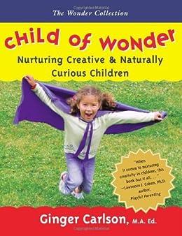 Child of Wonder: Nurturing Creative and Naturally Curious Children (Wonder Collection) by [Carlson M'd, Ginger]