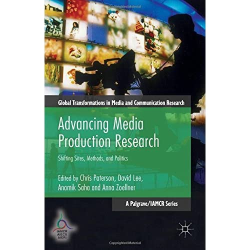 Advancing Media Production Research: Shifting Sites, Methods, and Politics (Global Transformations in Media and Communication Research - A Palgrave and IAMCR Series) (2015-10-28)