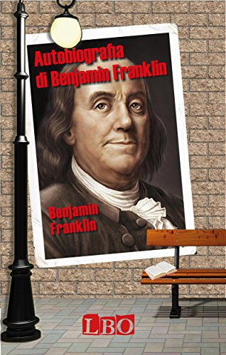 Autobiografia di Benjamin Franklin (Biografie, autobiografie, diari e memorie Vol. 14)