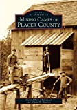 Mining Camps of Placer County (CA) (Images of America) by Carmel Barry-Schweyer and (2004-11-19)
