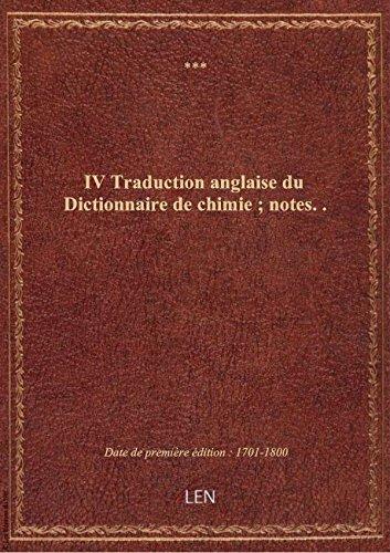 IV Traduction anglaise du Dictionnaire de chimie ; notes..