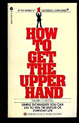 How to Get the Upper Hand: Simple Techniques You Can Use to Win the Battles of Everyday Life by Ralph Charell (1979-05-03)