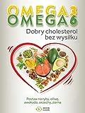 Omega 3, Omega 6. Dobry cholesterol bez wysilku