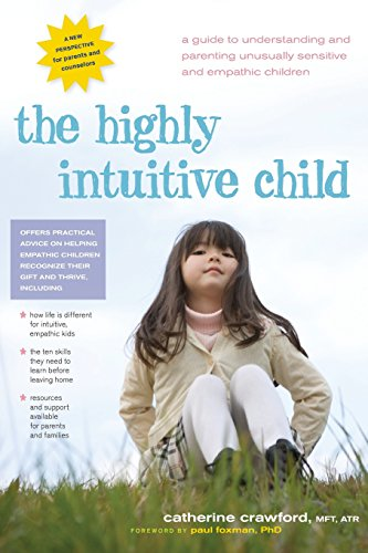 The Highly Intuitive Child: A Guide to Understanding and Parenting Unusually Sensitive and Empathic Children por Catherine Crawford