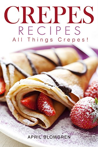 Crepes Recipes: All Things Crepes! (English Edition)