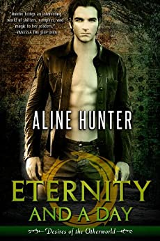 Eternity and a Day (Desires of the Otherworld Book 1) by [Hunter, Aline]