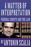 A Matter of Interpretation – Federal Courts and the Law (The University Center for Human Values Series)