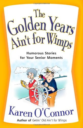the-golden-years-aint-for-wimps-humorous-stories-for-your-senior-moments-english-edition