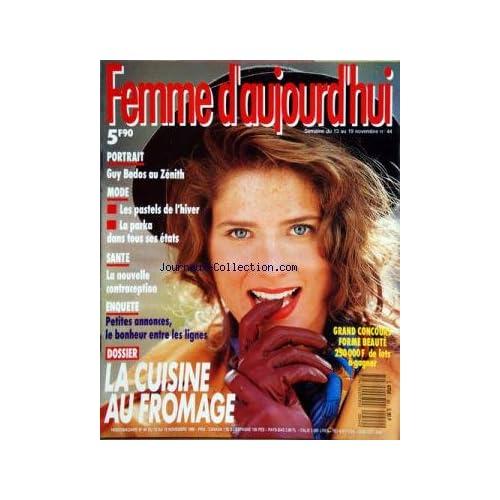 FEMME D'AUJOURD'HUI [No 44] du 13/11/1989 - LA CUISINE A FROMAGE -GUY BEDOS AU ZENITH -MODE - LES PASTELS - LA PARKA -LA NOUVELLE CONTRACEPTION -PETITES ANNONCES / LE BONHEUR ENTRE LES LIGNES