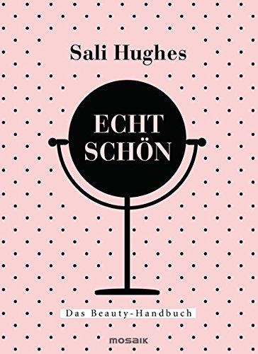 Echt schön: Das Beauty-Handbuch