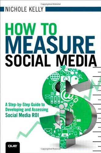 How to Measure Social Media: A Step-By-Step Guide to Developing and Assessing Social Media ROI (Que Biz-Tech) by Nichole Kelly (2012-10-20)