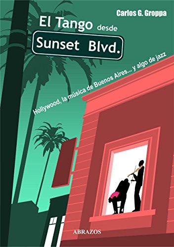 El Tango desde Sunset Blvd.: Hollywood, la música de Buenos Aires... y algo de jazz