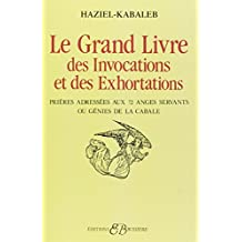 Le grand livre des invocations et des exhortations : Prières adréssées aux 72 anges servants ou génies de la cabale