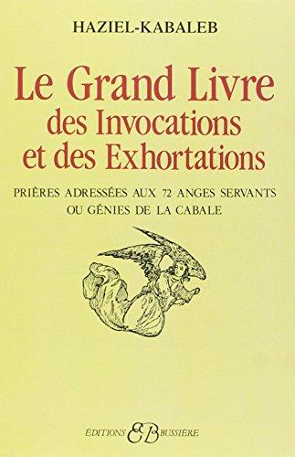 Le grand livre des invocations et des exhortations : Prières adréssées aux 72 anges servants ou génies de la cabale par Haziel