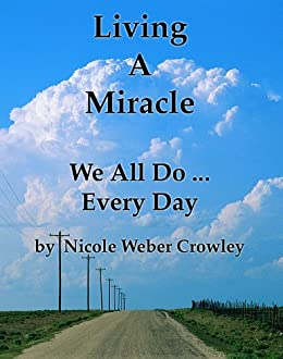 Living A Miracle,  We All Do... Every Day (English Edition) di [Crowley, Nicole Weber]
