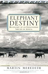 Elephant Destiny: Biography Of An Endangered Species In Africa by Martin Meredith (2004-06-30)