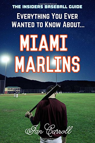 Everything You Ever Wanted to Know About Miami Marlins por Mr Ian Carroll