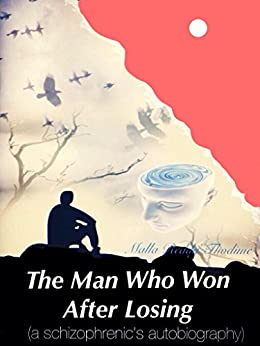 The Man Who Won After Losing: (Previous version published as: The Autobiography of a schizophrenic man) by [Thodime, Malla Reddy]
