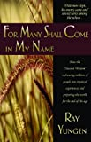 """For Many Shall Come in My Name: How the """"Ancient Wisdom"""" Is Drawing Millions of People Into Mystical Experiences and Preparing the World for the End of the Age"""