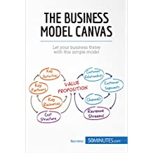 The Business Model Canvas: Let your business thrive with this simple model (Management & Marketing) (English Edition)