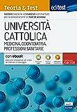 EdiTest Università Cattolica. Medicina, Odontoiatria, Professioni Sanitarie. Teoria & Test. Con software