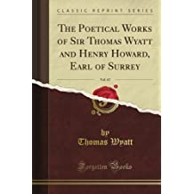 The Poetical Works of Sir Thomas Wyatt and Henry Howard, Earl of Surrey, Vol. 67 (Classic Reprint)
