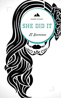 She Did It: A Short Story (Sticky Fingers Book 6) by [Lawrence, JT]