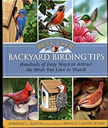 Best-Ever Backyard Birding Tips: Hundreds of Easy Ways to Attract the Birds You Love to Watch