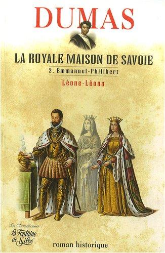 La Royale Maison de Savoie : Tome 2, Emmanuel-Philibert Léone-Léona