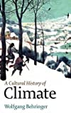 [{ A Cultural History of Climate By Behringer, Wolfgang ( Author ) Dec - 21- 2009 ( Hardcover ) } ] - Wolfgang Behringer