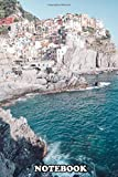 Notebook: The Italian Town Of Manarola In Cinque Terre , Journal for Writing, College Ruled Size 6' x 9', 110 Pages