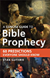 A Concise Guide to Bible Prophecy: 60 Predictions Everyone Should Know