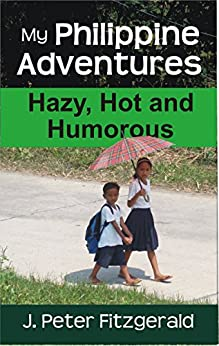 My Philippine Adventures: Hazy, Hot and Humorous (English Edition) von [Fitzgerald, J. Peter]