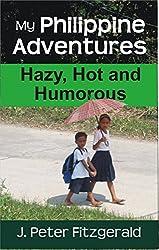 My Philippine Adventures: Hazy, Hot and Humorous (English Edition)
