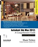 Autodesk 3ds Max 2012: A Comprehensive Guide by Prof. Sham Tickoo Purdue Univ. (2011-07-30)