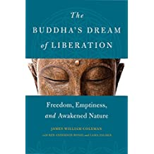 The Buddha's Dream of Liberation: Freedom, Emptiness, and Awakened Nature (English Edition)