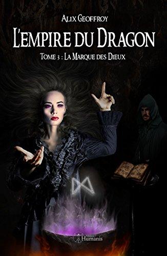 L'Empire du Dragon - Tome 3 : La Marque des Dieux (Emergence) par Alix Geoffroy
