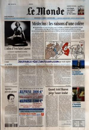 MONDE (LE) [No 17713] du 06/01/2002 - L'ADIEU D'YVES SAINT LAURENT - LE COUTURIER S'APPRETERAIT A SE RETIRER MEDECINS - LES RAISONS D'UNE COLERE - LES GENERALISTES ONT REPRIS LEUR GREVE JUSQU'A LUNDI - LE MOUVEMENT D'AUGMENTATION SAUVAGE DES HONORAIRES S'ETEND - LES 55000 MEDECINS DE FAMILLE FRANCAIS SOUFFRENT D'UN MANQUE DE RECONNAISSANCE - LES NEGOCIATIONS AVEC LA CNAM SUR LES TARIFS DEVRAIENT RECOMMENCER LE 10 JANVIER L'EURO EN ACCELERE ENTRE 'DYNASTIE+« ET 'HAMLET+«, L'AFFAIRE W